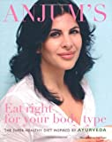 Anjum Anand Anjum's Eat Right for Your Body Type: the super-healthy diet inspired by Ayurveda