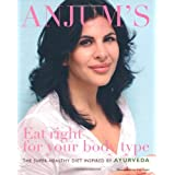 Anjum's Eat Right for Your Body Type: the super-healthy diet inspired by Ayurvedaby Anjum Anand
