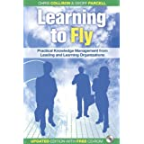 Learning to Fly: Practical Knowledge Management from Leading and Learning Organizationsby Chris Collison