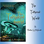 The Tethered World: The Tethered World Chronicles, Book 1 | Heather L.L. FitzGerald