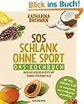 SOS Schlank ohne Sport - Das Kochbuch...