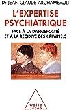 L'Expertise psychiatrique: Face à la dangerosité et à la récidive des criminels