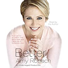 Better: How I Let Go of Control, Held on to Hope, and Found Joy in My Darkest Hour (       UNABRIDGED) by Amy Robach Narrated by Amy Robach