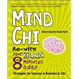 Mind Chi: Re-wire Your Brain in 8 Minutes a Day, Strategies for Success in Business and Lifeby Richard Israel