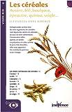 Les céréales : Avoine, blé, boulgour, épeautre, quinoa, seigle...