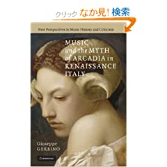 Music and the Myth of Arcadia in Renaissance Italy (New Perspectives in Music History and Criticism)