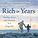 Rich in Years: Finding Peace and Purpose in a Long Life Audiobook by Johann Christoph Arnold Narrated by Rolland G. Smith