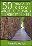50 Things to Know About Choosing the Right Path in Life