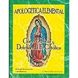 img - for Apologetica Elemental 1: C mo Explicar y Defender la Fe Cat lica (Spanish Edition) book / textbook / text book