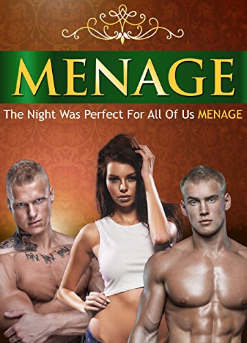 MENAGE: The Night Was Perfect For All Of Us MENAGE (Menage, Menage Romance, Menage MMF, MMF, MM , MENAGE COLLECTION , ROMANCE,)