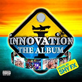 Innovation The Album Mixed By Shy FX [Explicit]