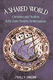 A Shared World: Christians and Muslims in the Early Modern Mediterranean (Princeton Modern Greek Studies)