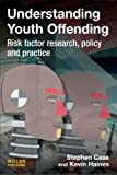 Understanding Youth Offending: Risk Factor Reserach, Policy and Practice: Policy, Practice and Research