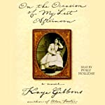 On the Occasion of My Last Afternoon | Kaye Gibbons