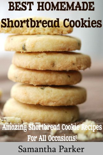 Free Kindle Book : Best Homemade Shortbread Cookies (Delicious Shortbread Cookie Recipes For All Occasions!)