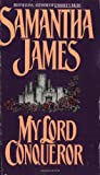 My Lord Conqueror (An Avon Romantic Treasure) (0380775484) by James, Samantha