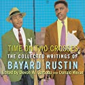 Time on Two Crosses: The Collected Writings of Bayard Rustin (       UNABRIDGED) by Bayard Rustin, Devon W. Carbado, Donald Weise Narrated by Sean Crisden