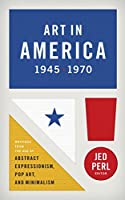 Art in America 1945-1970: Writings from the Age of Abstract Expressionism, Pop A:
