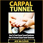 Carpal Tunnel: How to Treat Carpal Tunnel Syndrome Hörbuch von Ace McCloud Gesprochen von: Joshua Mackey