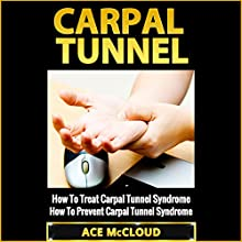 Carpal Tunnel: How to Treat Carpal Tunnel Syndrome Audiobook by Ace McCloud Narrated by Joshua Mackey