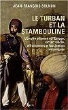 echange, troc Jean-François Solnon - Le turban et la stambouline : L'Empire ottoman et l'Europe, XVI-XXe siècle, affrontement et fascination réciproques