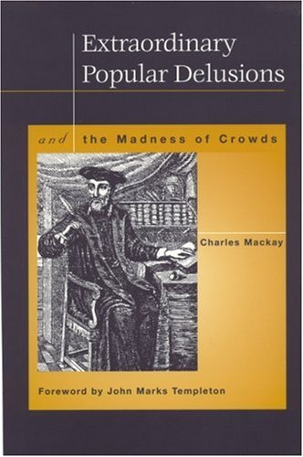 Extraordinary Popular Delusions and the Madness of Crowds, CHARLES MACKAY