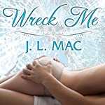 Wreck Me: Wrecked Series, Book 1 (       UNABRIDGED) by J. L. Mac Narrated by Veronica Meunch
