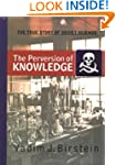 The Perversion Of Knowledge: The True...