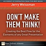 Don't Make Them Think!: Creating the Best Flow for the Elements of any Great Presentation | Jerry Weissman