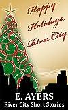 Happy Holidays, River City: River City Short Stories (River City Novels)