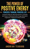 The Power of Positive Energy: Powerful Thinking,Powerful Life: 9 Powerful Ways for Self-Improvement,Increasing Self-Esteem,& Gaining Positive ... & Peace of Mind.