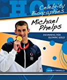 David P. Torsiello Michael Phelps: Swimming for Olympic Gold (Hot Celebrity Biographies)