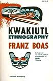 Kwakiutl Ethnography (0226062376) by Franz Boas