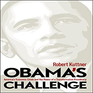 Obama's Challenge: America's Economic Crisis and the Power of a Transformative Presidency | [Robert Kuttner]