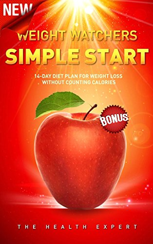 Weight Watchers: New Weight Watchers Simple Start: 14-Day Diet Plan For Weightloss Without Counting Calories(FREE VIDEO BONUS INCLUDED!) (Weight Watchers ... Low Carb, Diets, Weight Watchers Cookbook) by The Health Expert