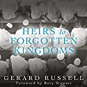 Heirs to Forgotten Kingdoms: Journeys into the Disappearing Religions of the Middle East Audiobook by Gerard Russell Narrated by Michael Page
