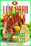 Low Carb Recipes: Low Carb Cookbook & Guide for Weight Loss and Healthy Living