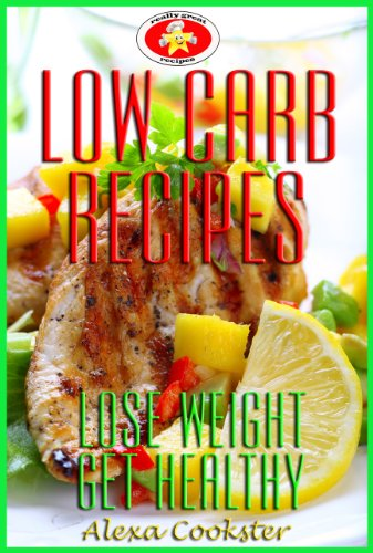 Free Kindle Book : Low Carb Recipes: Low Carb Cookbook & Guide for Weight Loss and Healthy Living