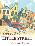 Gregory Rogers The Hero of Little Street