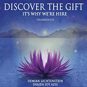 Discover the Gift: It's Why We're Here | [Demian Lichtenstein, Shajen Joy Aziz]