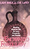 img - for By Lady Maeve Rhea The Enchanted Formulary: Blending Magickal Oils for Love, Prosperity, and Healing book / textbook / text book