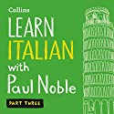 Collins Italian with Paul Noble: Learn Italian the Natural Way, Part 3 Audiobook by Paul Noble Narrated by Paul Noble