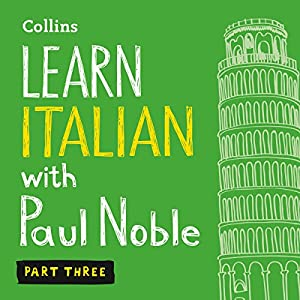 Collins Italian with Paul Noble - Learn Italian the Natural Way, Part 3 Hörbuch von Paul Noble Gesprochen von: Paul Noble