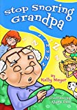 Stop Snoring Grandpa!: Funny Rhyming Picture Book for Beginner Readers (Early Readers Picture Books) (Volume 3)