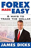 Forex Made Easy : 6 Ways to Trade the Dollar