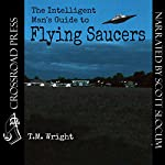 The Intelligent Man's Guide to Flying Saucers | T. M. Wright