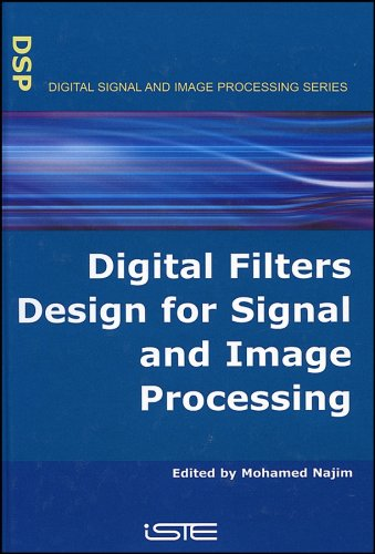 Digital Filters Design for Signal and Image Processing (Digital Signal & Image Processing Series (ISTE-DSP))