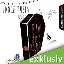Bin mal kurz tot (       ungekürzt) von Lance Rubin Gesprochen von: Nicolás Artajo