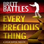 Every Precious Thing: A Logan Harper Thriller, Book 2 (       UNABRIDGED) by Brett Battles Narrated by Jeff Woodman