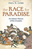 The Race for Paradise: An Islamic History of the Crusades